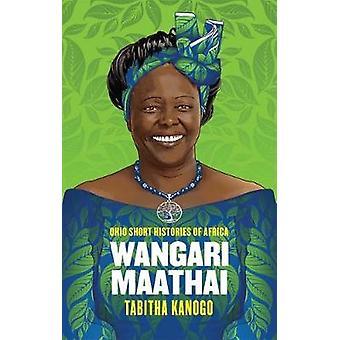 Wangari Maathai by Tabitha Kanogo - 9780821424179 Book