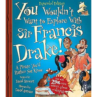 You Wouldn't Want To Sail with Francis Drake! by David Stewart - 9781