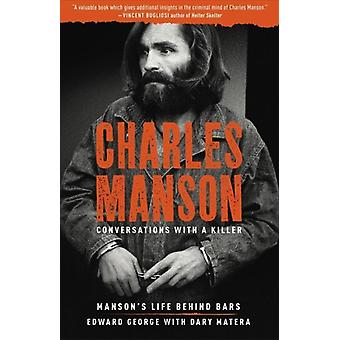 Charles Manson Conversations with a Killer by George & EdwardMatera & Dary