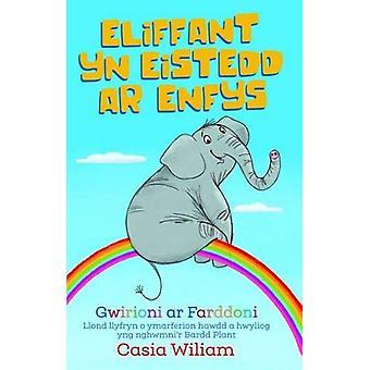 Eliffant yn Eistedd ar Enfys by Casia Wiliam - 9781845277130 Book