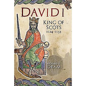 David I - King of Scots - 1124-1153 by Richard D. Oram - 9781910900291