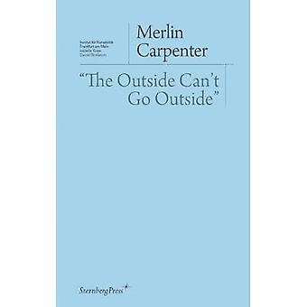 Merlin Carpenter - The Outside Can't Go Outside by Merlin Carpenter -