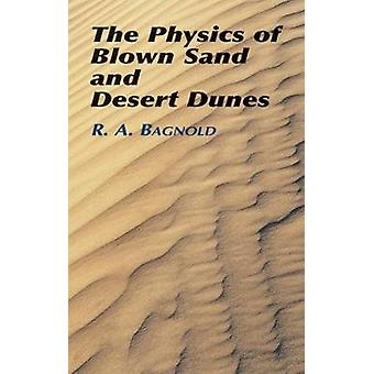 The Physics of Blown Sand and Desert by Bagnold & R A