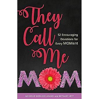 Sie rufen mich Mama: 52 Ermutigende Andachten für jeden Moment