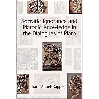 Socratic Ignorance and Platonic Knowledge in the Dialogues of Plato (SUNY series in Western Esoteric Traditions)