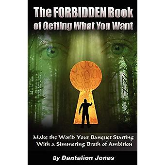 The Forbidden Book of Getting What You Want - Make the World Your Banq