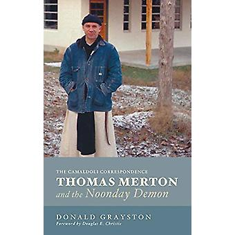 Thomas Merton and the Noonday Demon by Donald Grayston - 978149820939