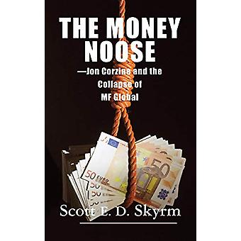 The Money Noose - Jon Corzine and the Collapse of Mf Global by Scott S