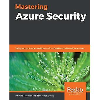 Mastering Azure Security - Safeguard your Azure cloud across applicati