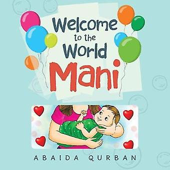 Welcome to the World Mani by Abaida Qurban - 9781984591968 Book