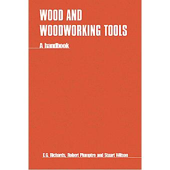 Wood and Woodworking Tools A handbook
