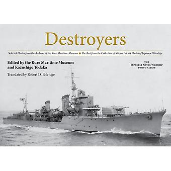 Destroyers by Edited by Kazushige Todaka & Edited by Kure Maritime Museum