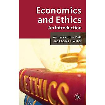 Economics and Ethics by Dutt & A.Wilber & C.