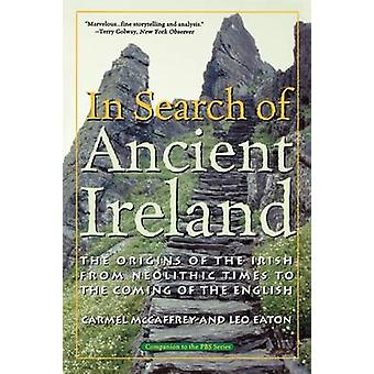 In Search of Ancient Ireland The Origins of the Irish from Neolithic Times to the Coming of the English by McCaffrey & Carmel