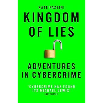 Kingdom of Lies Adventures in cybercrime