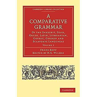 Eine vergleichende Grammatik des Sanskrit, Zend, Griechisch, Latein, Litauisch, Gotisch, Deutsch und S...