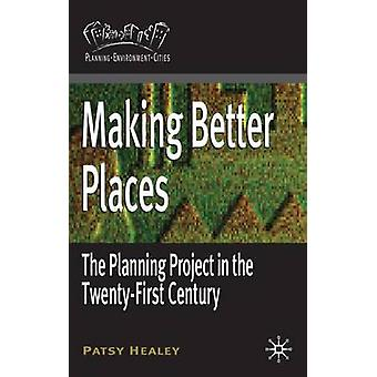 Making Better Places The Planning Project in the TwentyFirst Century par le professeur Patsy Healey