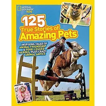 125 true Stories van geweldige huisdieren door nationale geografische Kids - 978142