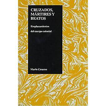 Cruzados - Martires y Beatos - Emplazamientos Del Cuerpo Colonial - Vol