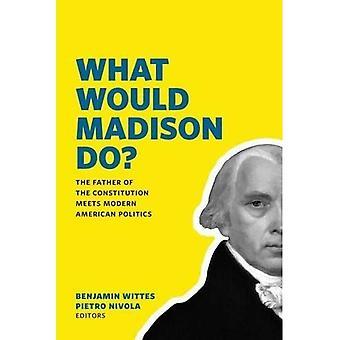Che cosa sarebbe Madison?: incontra il padre della costituzione politica americana moderna