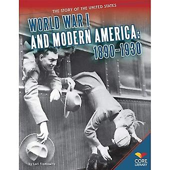 World War I and Modern America: 1890-1930 (Story of the United States)