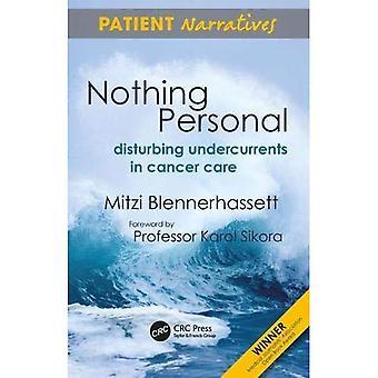 Ingenting personlig: urovekkende Undercurrents i kreft omsorg (pasienten fortellinger): urovekkende Undercurrents i kreft omsorg (pasienten fortellinger)