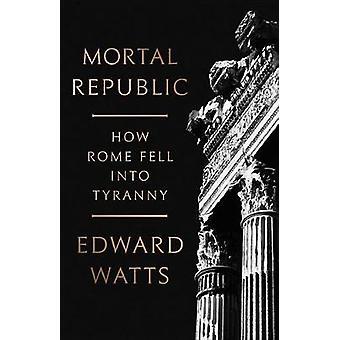 Dödlig Republiken - hur Rom föll i tyranni dödlig Republiken - hur R