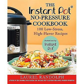 The Instant Pot(r) No-Pressure Cookbook - 100 Low-Stress - High-Flavor