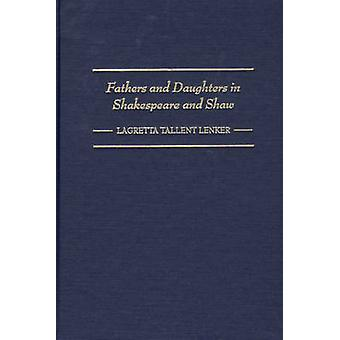 Fathers and Daughters in Shakespeare and Shaw by Lenker & Lagretta Tallent