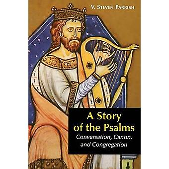 A Story of the Psalms Conversation Canon and Congregation by Parrish & V. Steven