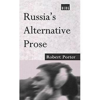 Russias Alternative Prose by Porter & Robert