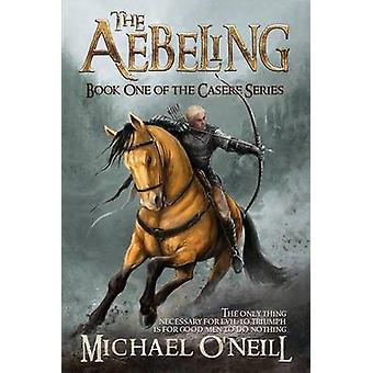 The Aebeling Book One of the Casere Series by ONeill & Michael James