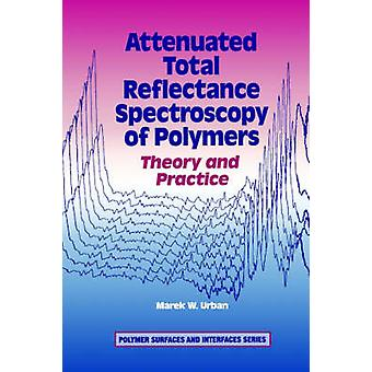 Attenuated Total Reflectance Spectroscopy of Polymers by Urban & Marek W.