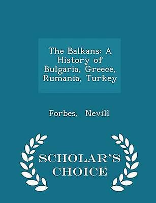 The Balkans A History of Bulgaria Greece Rumania Turkey  Scholars Choice Edition by Nevill & Forbes