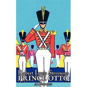 Prince Otto a Romance by Robert Louis Stevenson Fiction Classics Action  Adventure by Stevenson & Robert Louis