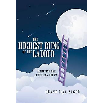 The Highest Rung of the Ladder Achieving the American Dream by Zager & Deane May