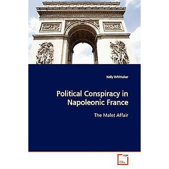 Politieke samenzwering in de Napoleontische Frankrijk door Whittaker & Kelly