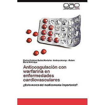 Anticoagulacion Con Warfarina En Enfermedades Cardiovasculares af Builes Monta O. & Carlos Esteban