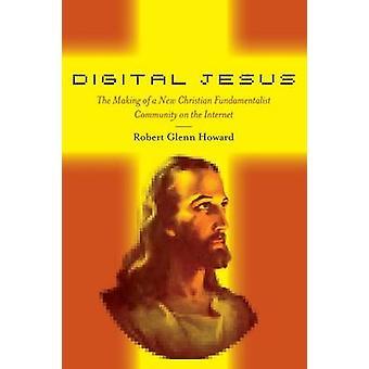 Digital Jesus - The Making of a New Christian Fundamentalist Community