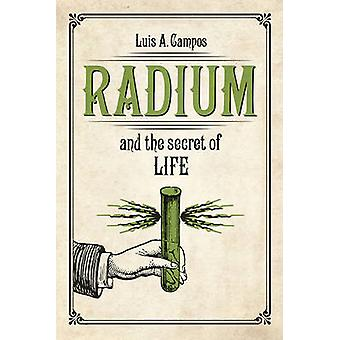 Radium and the Secret of Life by Luis A. Campos - 9780226418742 Book