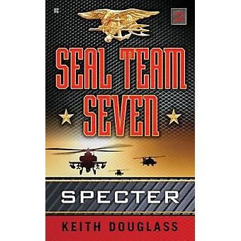 Seal Team Seven 02 - Specter (2nd) by Keith Douglass - 9780425248171 B