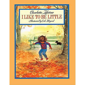 I Like to Be Little by Charlotte Zolotow - Erik Blegvad - 97808335628