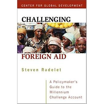 Challenging Foreign Aid - A Policymaker's Guide to the Millenium Chall