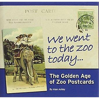 We Went to the Zoo Today - The Golden Age of Zoo Postcards by Alan Ash