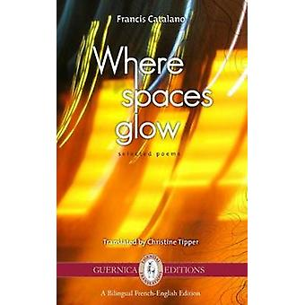Where Spaces Glow - Selected Poems by Francis Catalano - Christine Tip