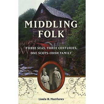 Middling Folk - Three Seas - Three Centuries - One Scots-Irish Family