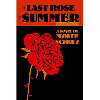 The Last Rose of Summer by Monte Schulz - 9781606994016 Book