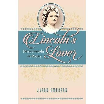Lincoln's Lover - Mary Lincoln in Poetry by Jason Emerson - 9781606353