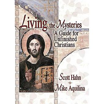 Living the Mysteries - A Guide for Unfinished Christians by S. Hahn -
