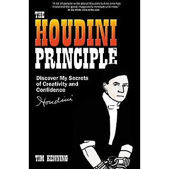 The Houdini Principle Discover My Secrets of Creativity and Confidence by Kenning & Tim
